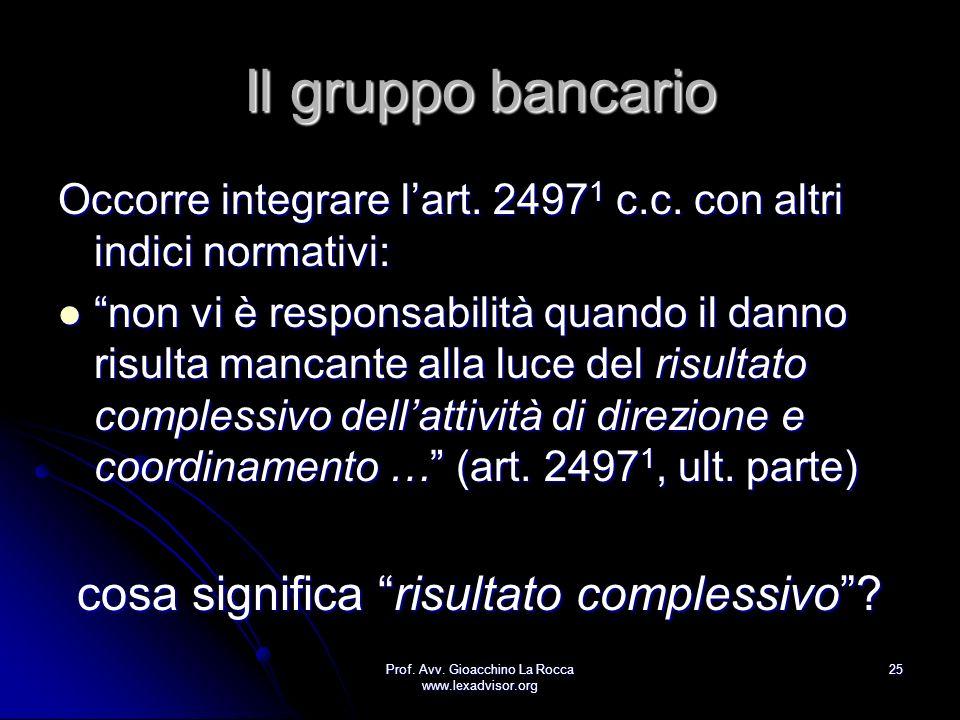 Prof. Avv. Gioacchino La Rocca www.lexadvisor.org 25 Il gruppo bancario Occorre integrare lart. 2497 1 c.c. con altri indici normativi: non vi è respo
