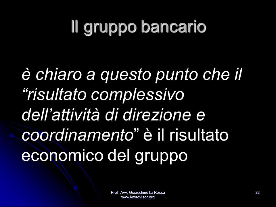 Prof. Avv. Gioacchino La Rocca www.lexadvisor.org 28 Il gruppo bancario è chiaro a questo punto che il risultato complessivo dellattività di direzione