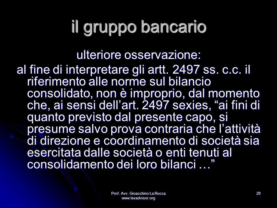 Prof. Avv. Gioacchino La Rocca www.lexadvisor.org 29 il gruppo bancario ulteriore osservazione: al fine di interpretare gli artt. 2497 ss. c.c. il rif
