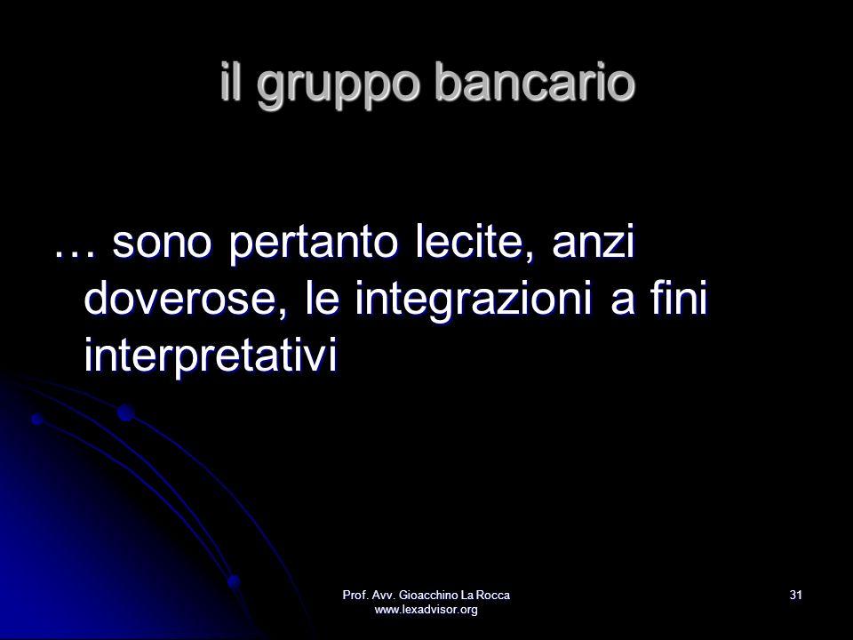 Prof. Avv. Gioacchino La Rocca www.lexadvisor.org 31 il gruppo bancario … sono pertanto lecite, anzi doverose, le integrazioni a fini interpretativi