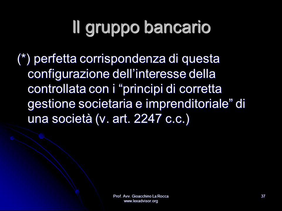 Prof. Avv. Gioacchino La Rocca www.lexadvisor.org 37 Il gruppo bancario (*) perfetta corrispondenza di questa configurazione dellinteresse della contr