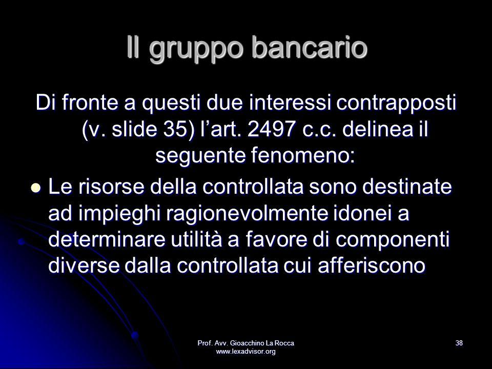 Prof. Avv. Gioacchino La Rocca www.lexadvisor.org 38 Il gruppo bancario Di fronte a questi due interessi contrapposti (v. slide 35) lart. 2497 c.c. de