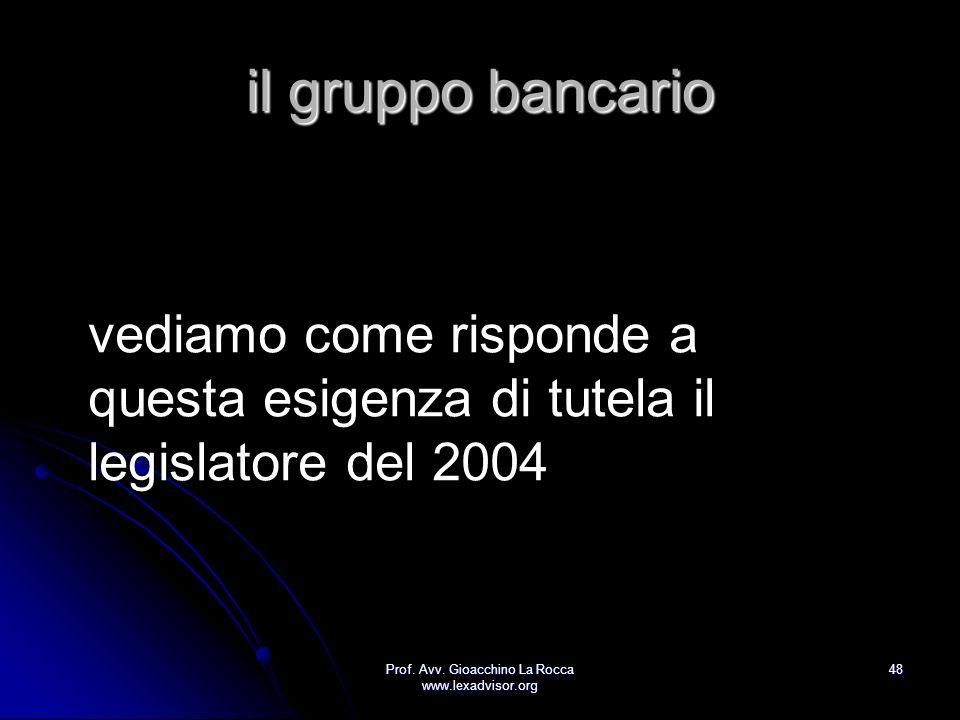 Prof. Avv. Gioacchino La Rocca www.lexadvisor.org 48 il gruppo bancario vediamo come risponde a questa esigenza di tutela il legislatore del 2004