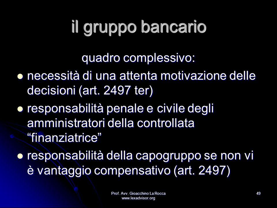 Prof. Avv. Gioacchino La Rocca www.lexadvisor.org 49 il gruppo bancario quadro complessivo: necessità di una attenta motivazione delle decisioni (art.