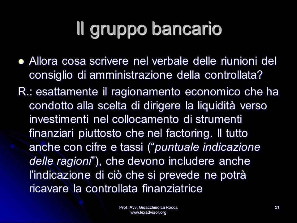 Prof. Avv. Gioacchino La Rocca www.lexadvisor.org 51 Il gruppo bancario Allora cosa scrivere nel verbale delle riunioni del consiglio di amministrazio
