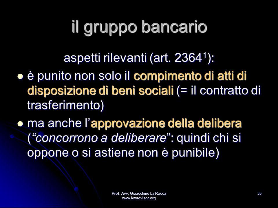 Prof. Avv. Gioacchino La Rocca www.lexadvisor.org 55 il gruppo bancario aspetti rilevanti (art. 2364 1 ): è punito non solo il compimento di atti di d