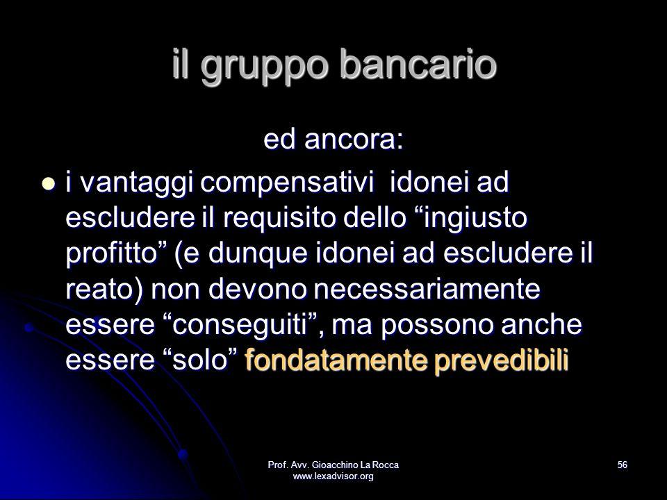 Prof. Avv. Gioacchino La Rocca www.lexadvisor.org 56 il gruppo bancario ed ancora: i vantaggi compensativi idonei ad escludere il requisito dello ingi