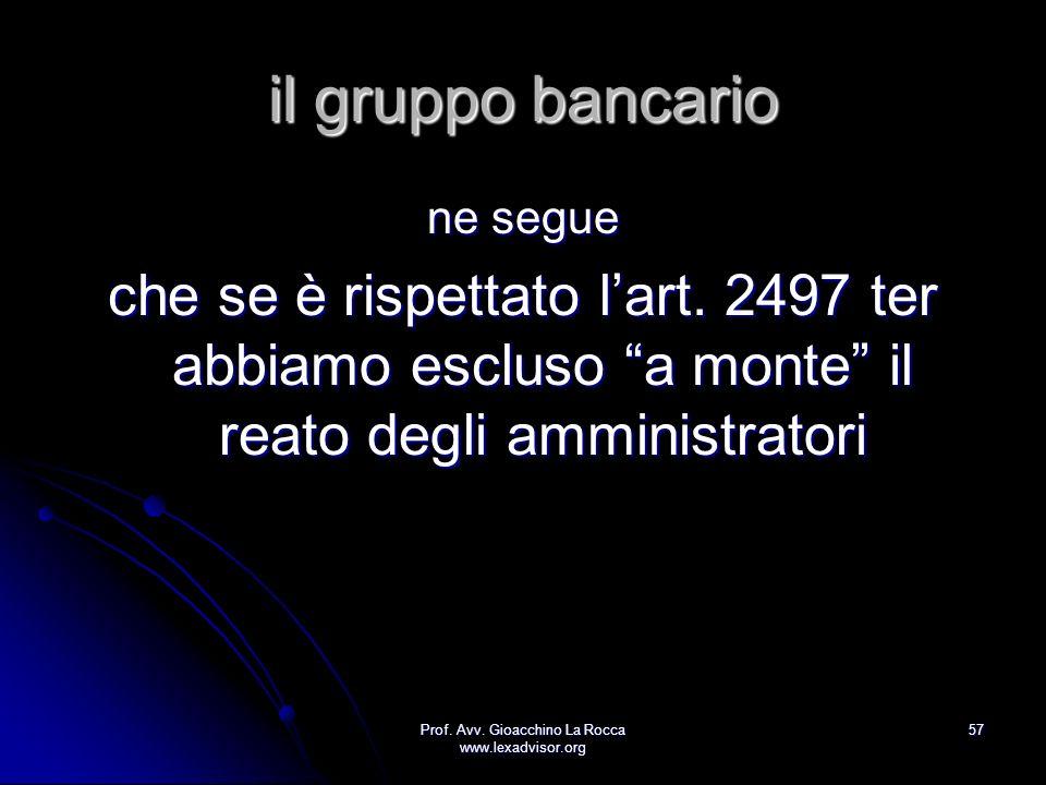Prof. Avv. Gioacchino La Rocca www.lexadvisor.org 57 il gruppo bancario ne segue che se è rispettato lart. 2497 ter abbiamo escluso a monte il reato d