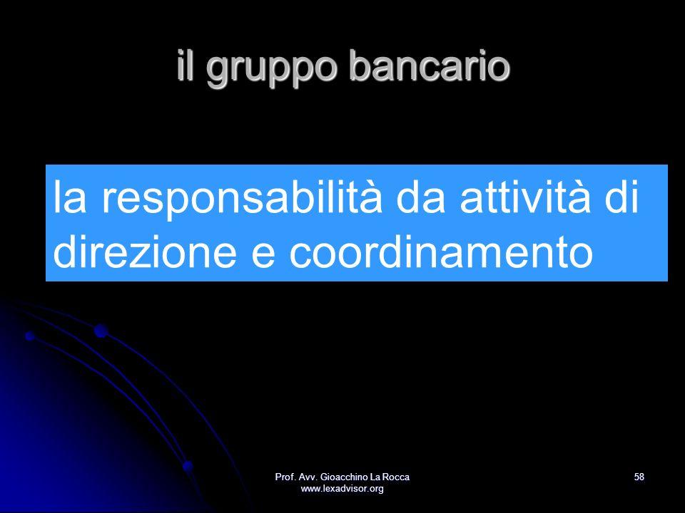 Prof. Avv. Gioacchino La Rocca www.lexadvisor.org 58 il gruppo bancario la responsabilità da attività di direzione e coordinamento