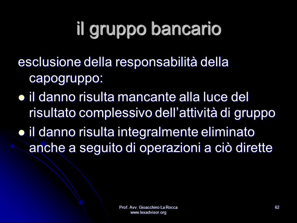 Prof. Avv. Gioacchino La Rocca www.lexadvisor.org 62 il gruppo bancario esclusione della responsabilità della capogruppo: il danno risulta mancante al