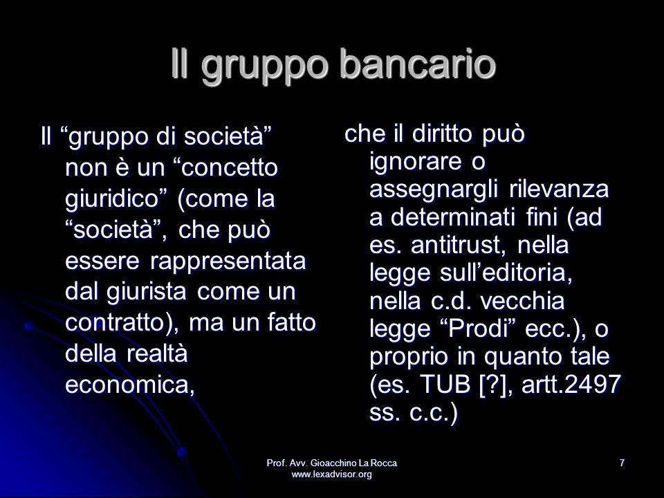 Prof. Avv. Gioacchino La Rocca www.lexadvisor.org 7 Il gruppo bancario Il gruppo di società non è un concetto giuridico (come la società, che può esse