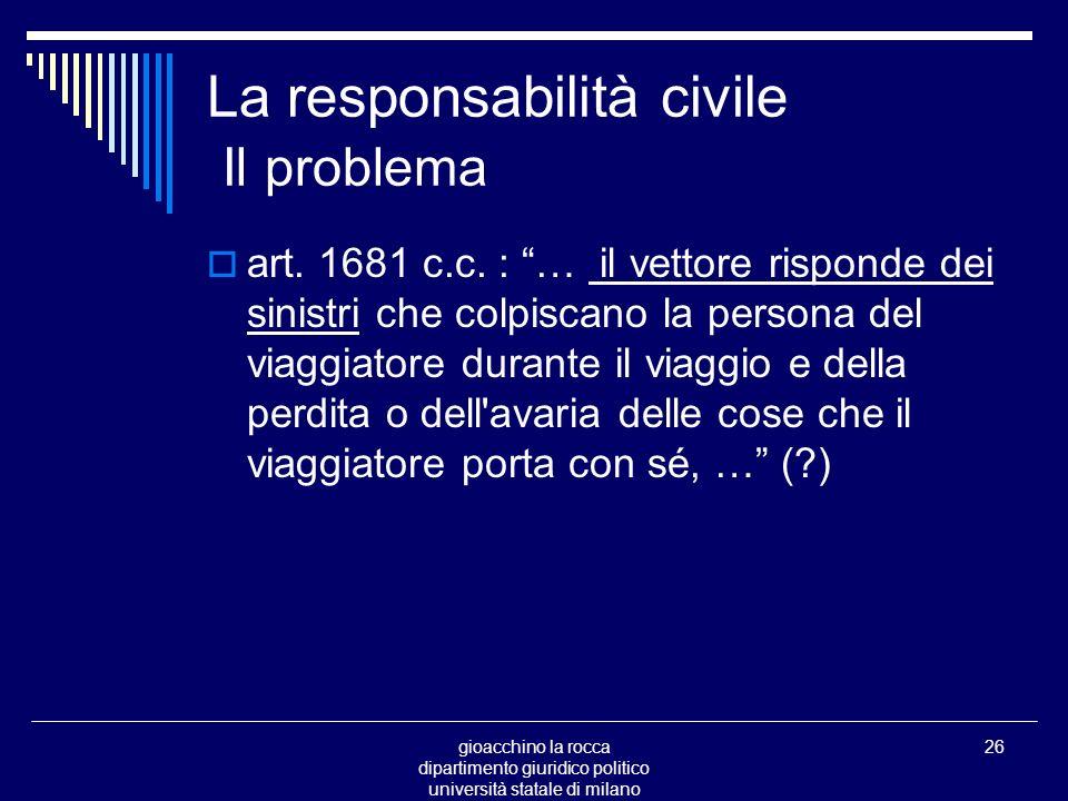 gioacchino la rocca dipartimento giuridico politico università statale di milano 26 La responsabilità civile Il problema art.