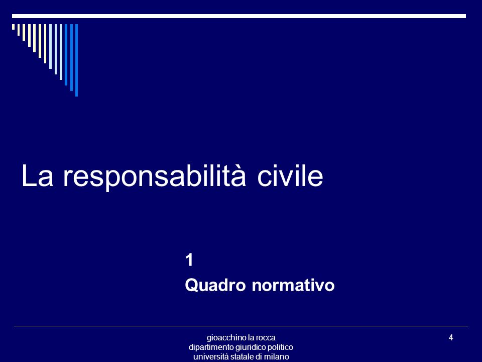gioacchino la rocca dipartimento giuridico politico università statale di milano 4 La responsabilità civile 1 Quadro normativo
