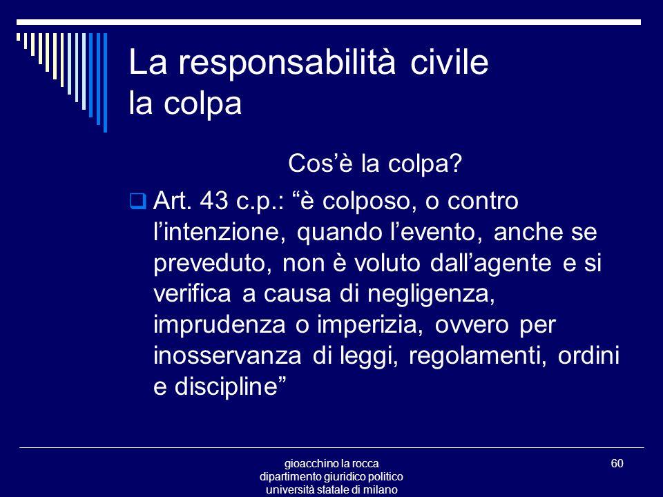 gioacchino la rocca dipartimento giuridico politico università statale di milano 60 La responsabilità civile la colpa Cosè la colpa.