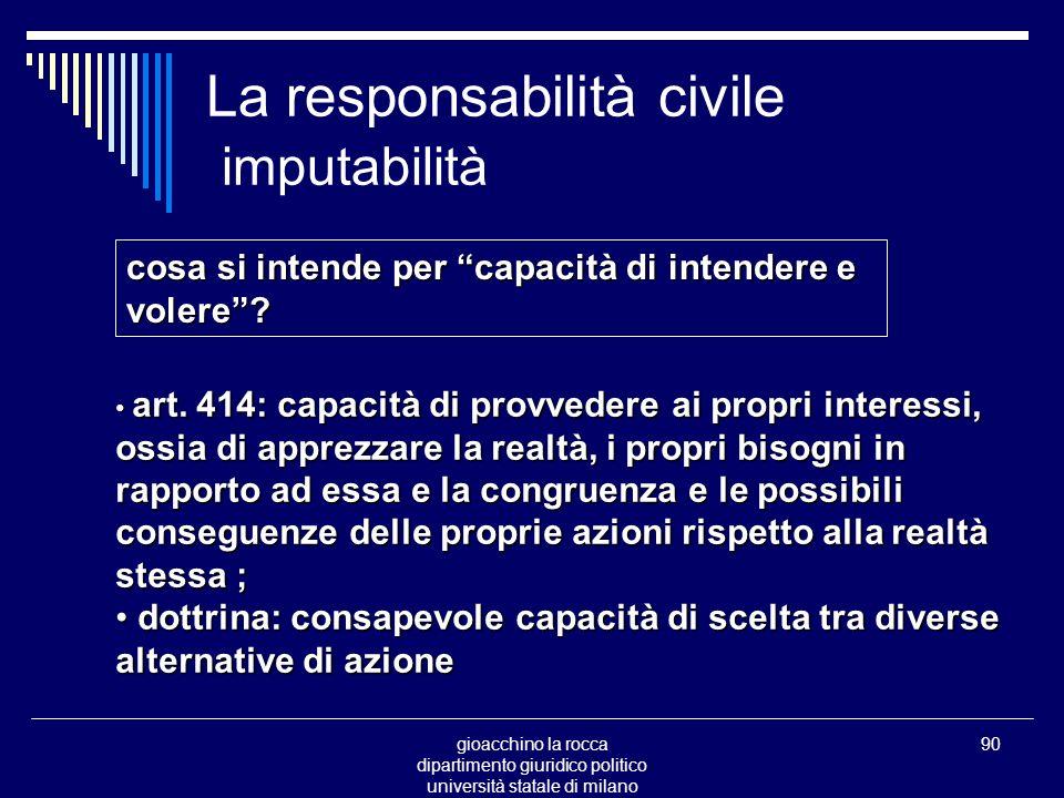 gioacchino la rocca dipartimento giuridico politico università statale di milano 90 La responsabilità civile imputabilità cosa si intende per capacità di intendere e volere.