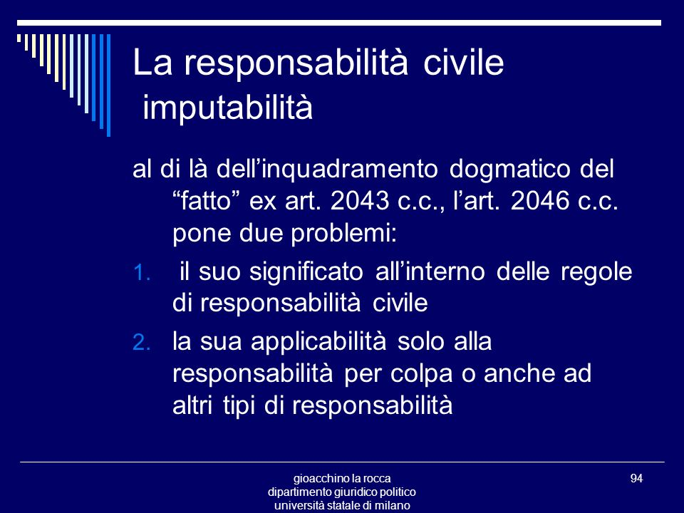 gioacchino la rocca dipartimento giuridico politico università statale di milano 94 La responsabilità civile imputabilità al di là dellinquadramento dogmatico del fatto ex art.