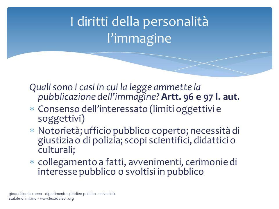 Quali sono i casi in cui la legge ammette la pubblicazione dellimmagine? Artt. 96 e 97 l. aut. Consenso dellinteressato (limiti oggettivi e soggettivi