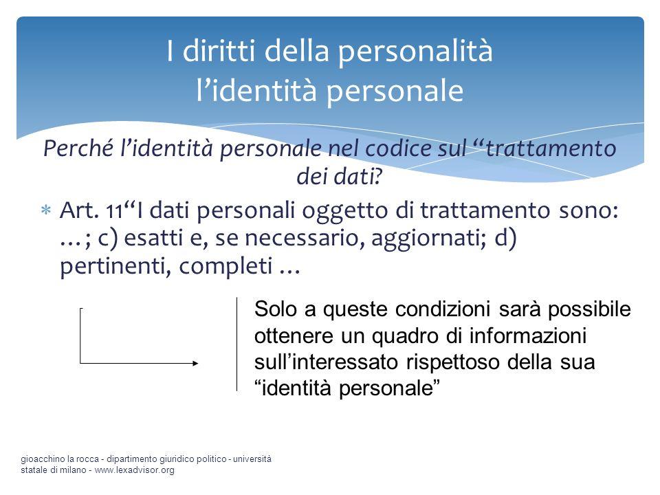 Perché lidentità personale nel codice sul trattamento dei dati? Art. 11I dati personali oggetto di trattamento sono: …; c) esatti e, se necessario, ag