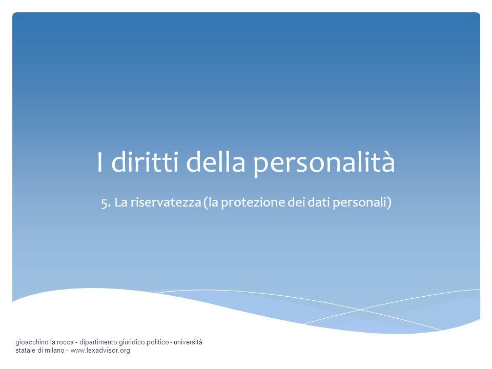 I diritti della personalità 5. La riservatezza (la protezione dei dati personali) gioacchino la rocca - dipartimento giuridico politico - università s