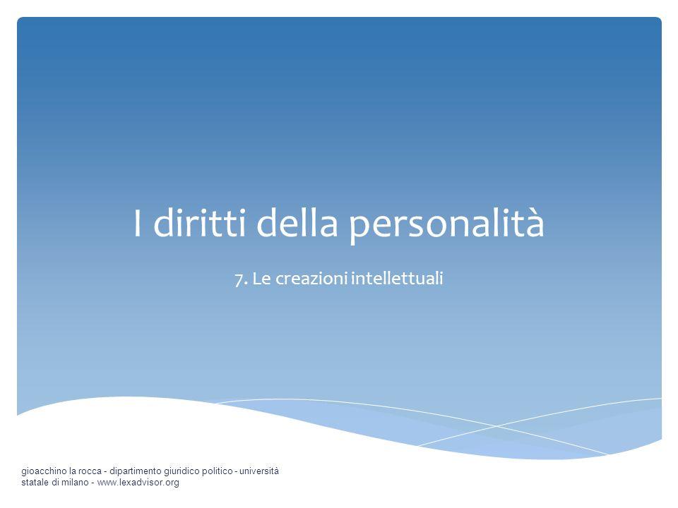 I diritti della personalità 7. Le creazioni intellettuali gioacchino la rocca - dipartimento giuridico politico - università statale di milano - www.l