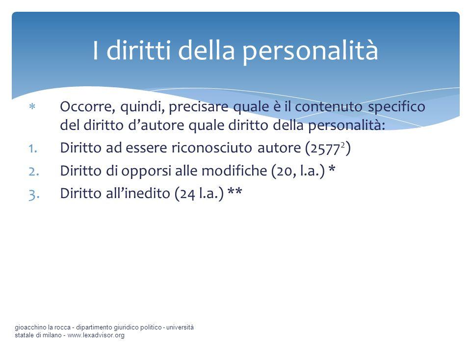 Occorre, quindi, precisare quale è il contenuto specifico del diritto dautore quale diritto della personalità: 1.Diritto ad essere riconosciuto autore