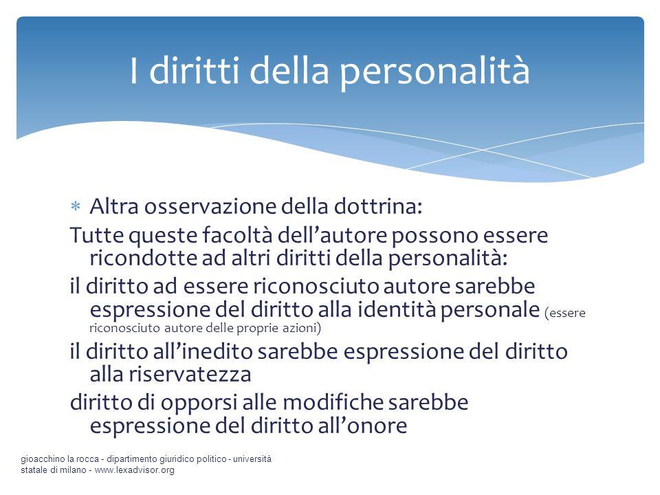Altra osservazione della dottrina: Tutte queste facoltà dellautore possono essere ricondotte ad altri diritti della personalità: il diritto ad essere