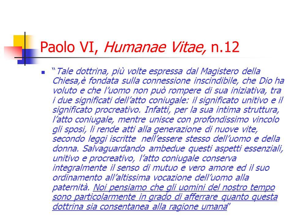 Paolo VI, Humanae Vitae, n.12 Tale dottrina, più volte espressa dal Magistero della Chiesa,è fondata sulla connessione inscindibile, che Dio ha voluto