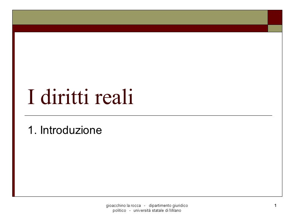 gioacchino la rocca - dipartimento giuridico politico - università statale di Milano 1 I diritti reali 1. Introduzione