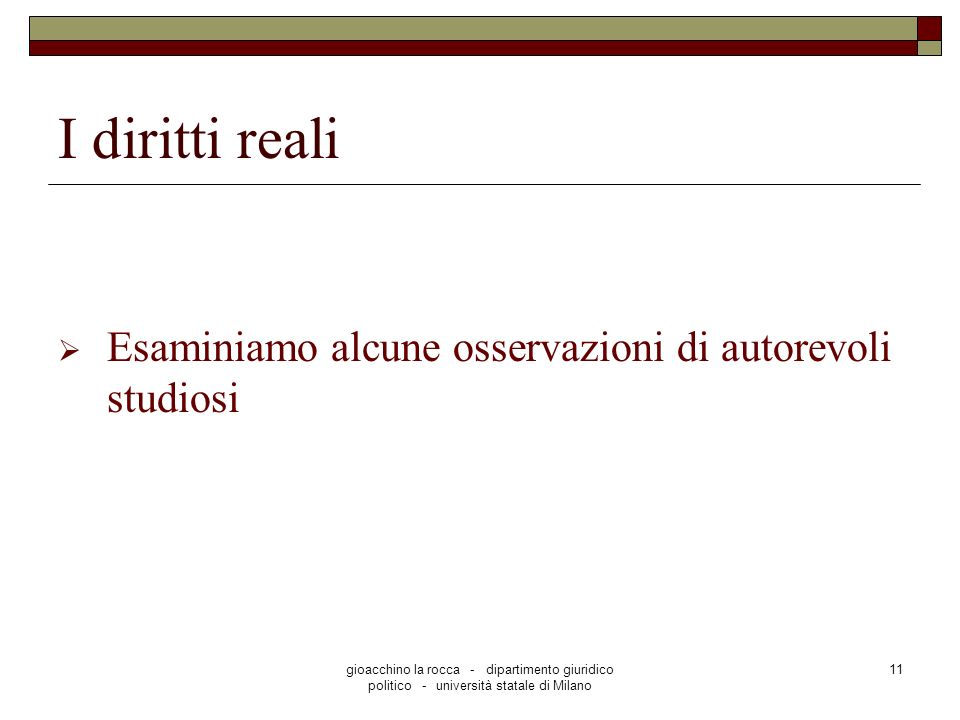 gioacchino la rocca - dipartimento giuridico politico - università statale di Milano 11 I diritti reali Esaminiamo alcune osservazioni di autorevoli studiosi