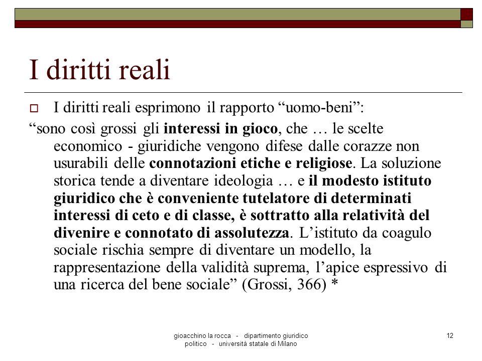 gioacchino la rocca - dipartimento giuridico politico - università statale di Milano 12 I diritti reali I diritti reali esprimono il rapporto uomo-ben