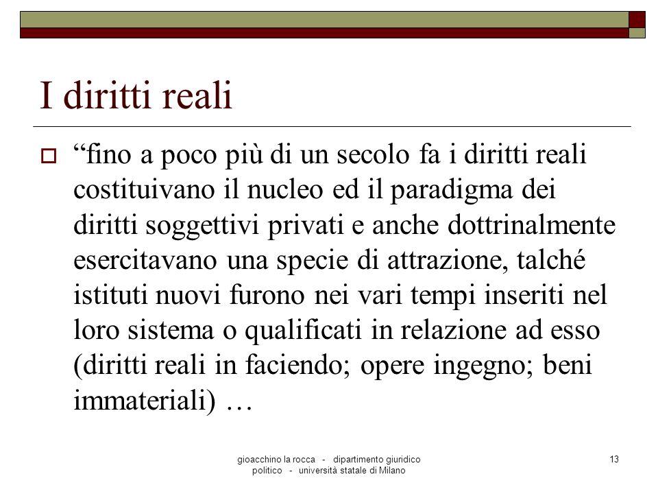 gioacchino la rocca - dipartimento giuridico politico - università statale di Milano 13 I diritti reali fino a poco più di un secolo fa i diritti real