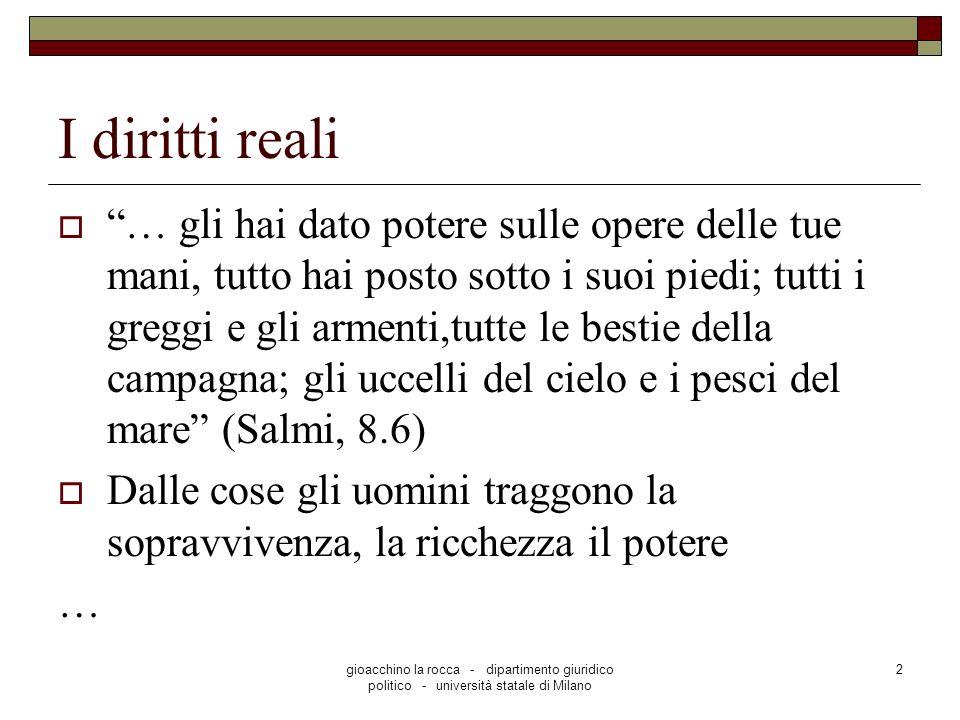 gioacchino la rocca - dipartimento giuridico politico - università statale di Milano 2 I diritti reali … gli hai dato potere sulle opere delle tue man