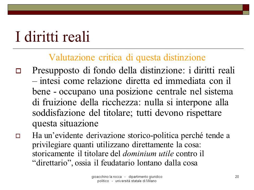 gioacchino la rocca - dipartimento giuridico politico - università statale di Milano 20 I diritti reali Valutazione critica di questa distinzione Pres