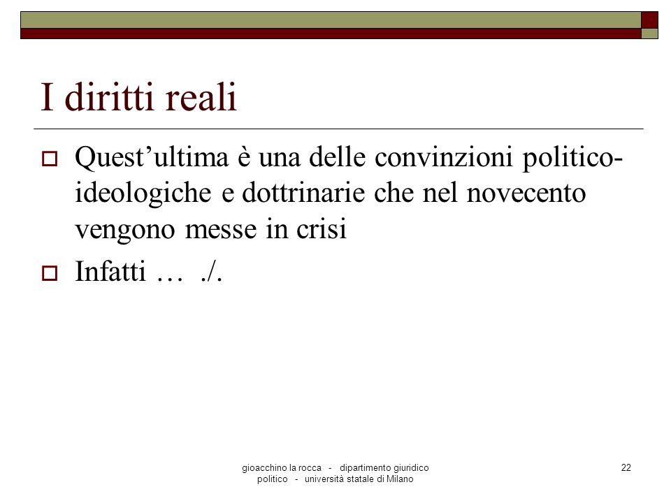 gioacchino la rocca - dipartimento giuridico politico - università statale di Milano 22 I diritti reali Questultima è una delle convinzioni politico-