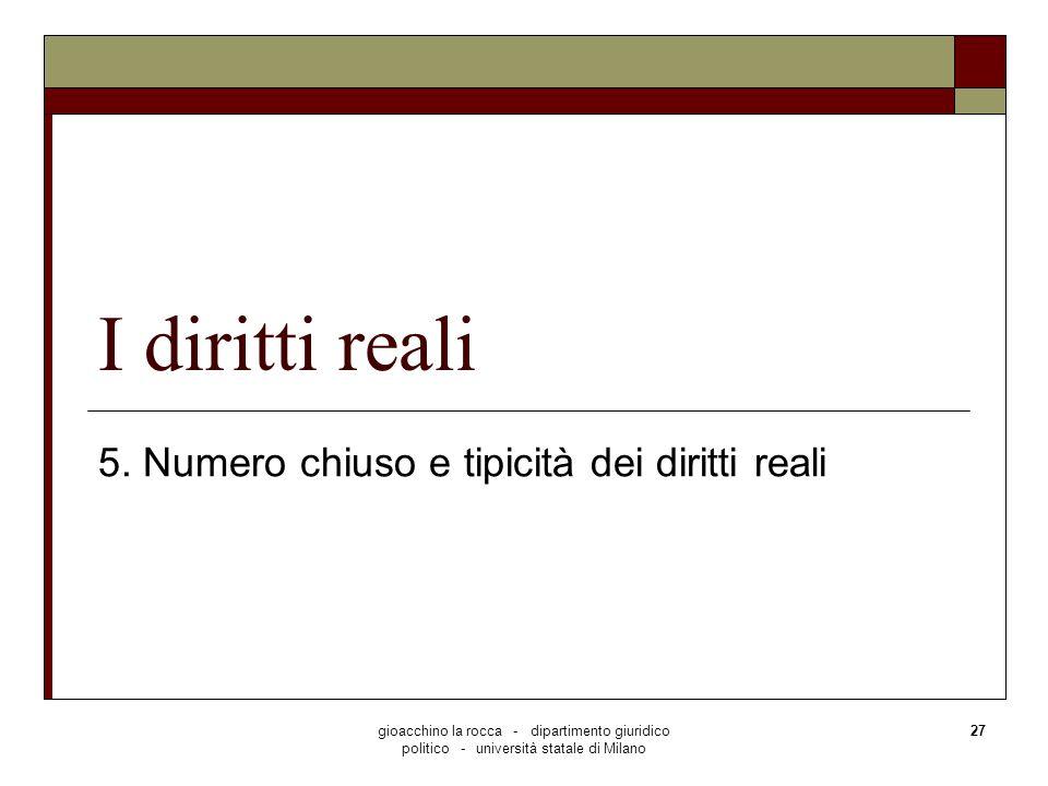 gioacchino la rocca - dipartimento giuridico politico - università statale di Milano 27 I diritti reali 5. Numero chiuso e tipicità dei diritti reali
