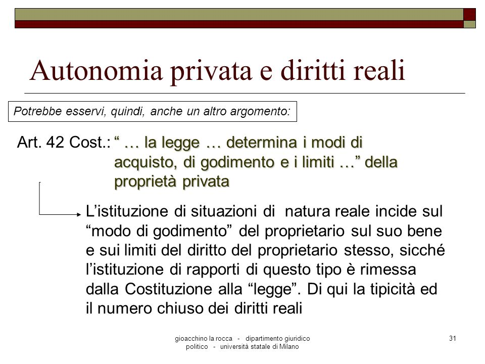 gioacchino la rocca - dipartimento giuridico politico - università statale di Milano 31 Autonomia privata e diritti reali Potrebbe esservi, quindi, anche un altro argomento: Art.