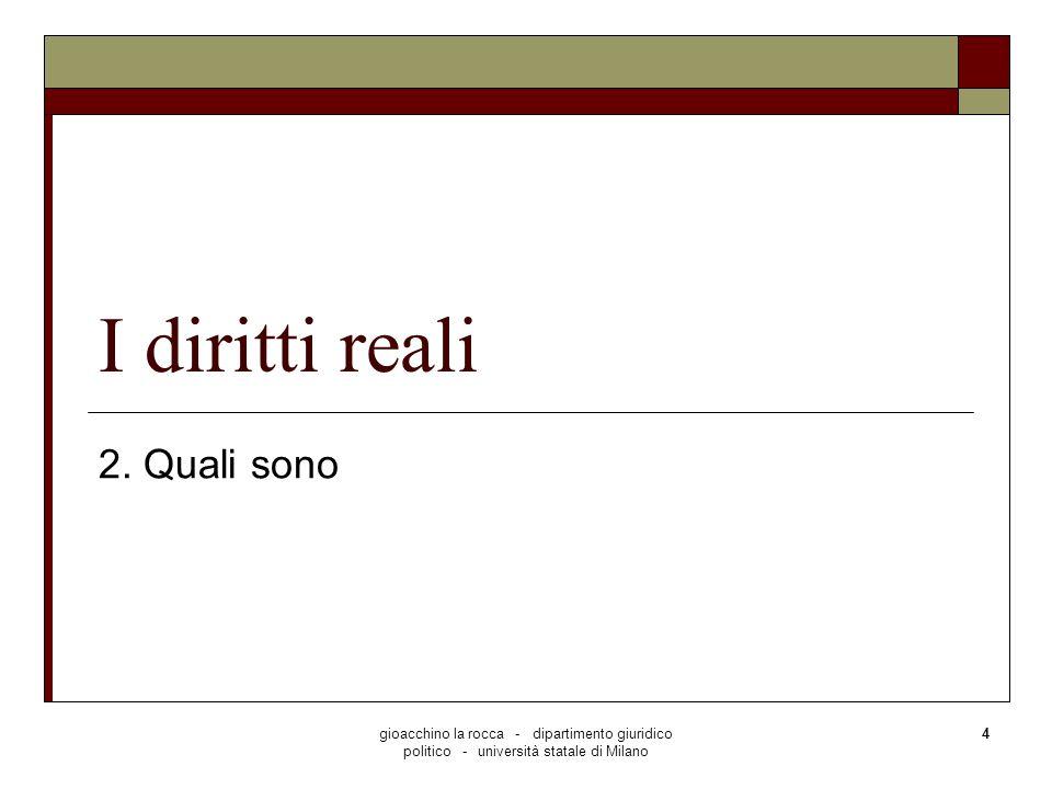 gioacchino la rocca - dipartimento giuridico politico - università statale di Milano 4 I diritti reali 2. Quali sono