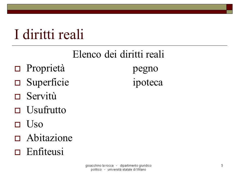gioacchino la rocca - dipartimento giuridico politico - università statale di Milano 5 I diritti reali Elenco dei diritti reali Proprietàpegno Superfi