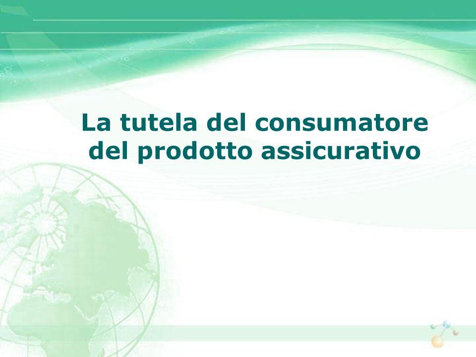 La tutela del consumatore del prodotto assicurativo Ciò non può accadere con i prodotti finanziari in genere data la grande variabilità e complessità degli stessi (v.