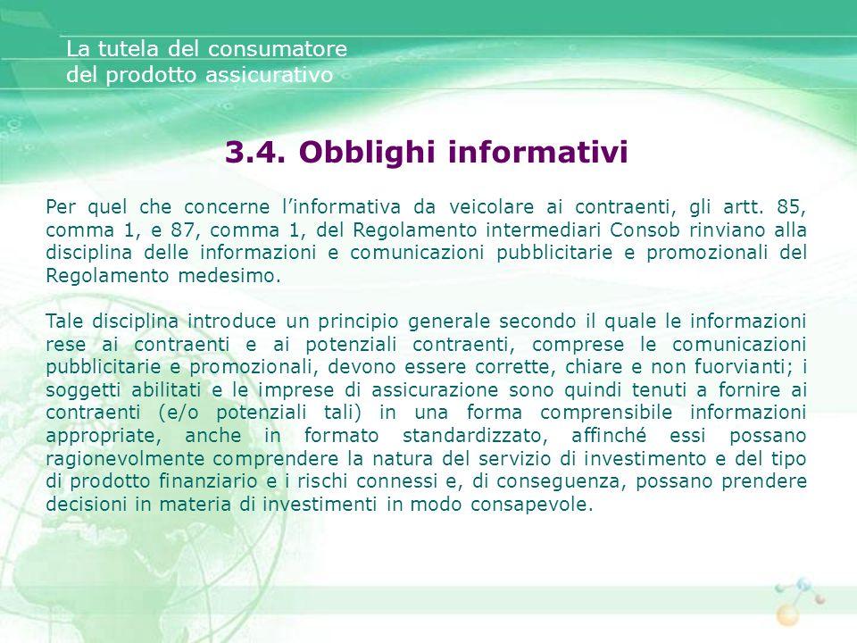 3.4. Obblighi informativi Per quel che concerne linformativa da veicolare ai contraenti, gli artt. 85, comma 1, e 87, comma 1, del Regolamento interme