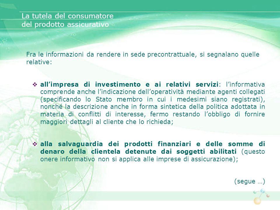 Fra le informazioni da rendere in sede precontrattuale, si segnalano quelle relative: allimpresa di investimento e ai relativi servizi: linformativa c