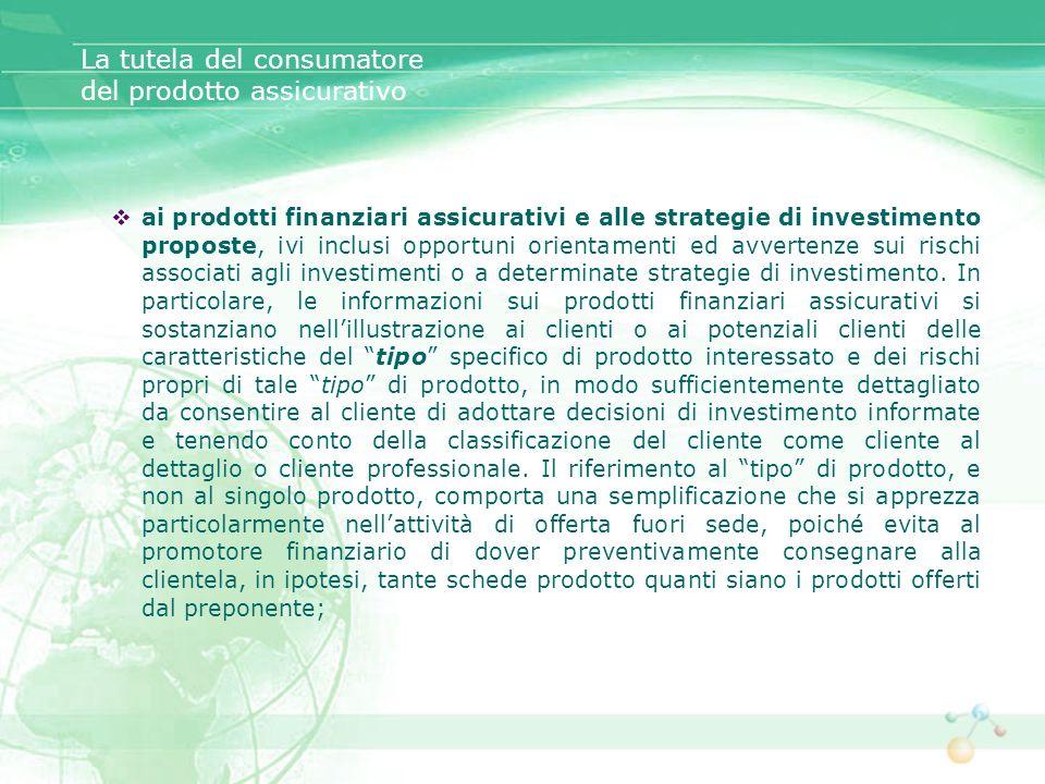 ai prodotti finanziari assicurativi e alle strategie di investimento proposte, ivi inclusi opportuni orientamenti ed avvertenze sui rischi associati a