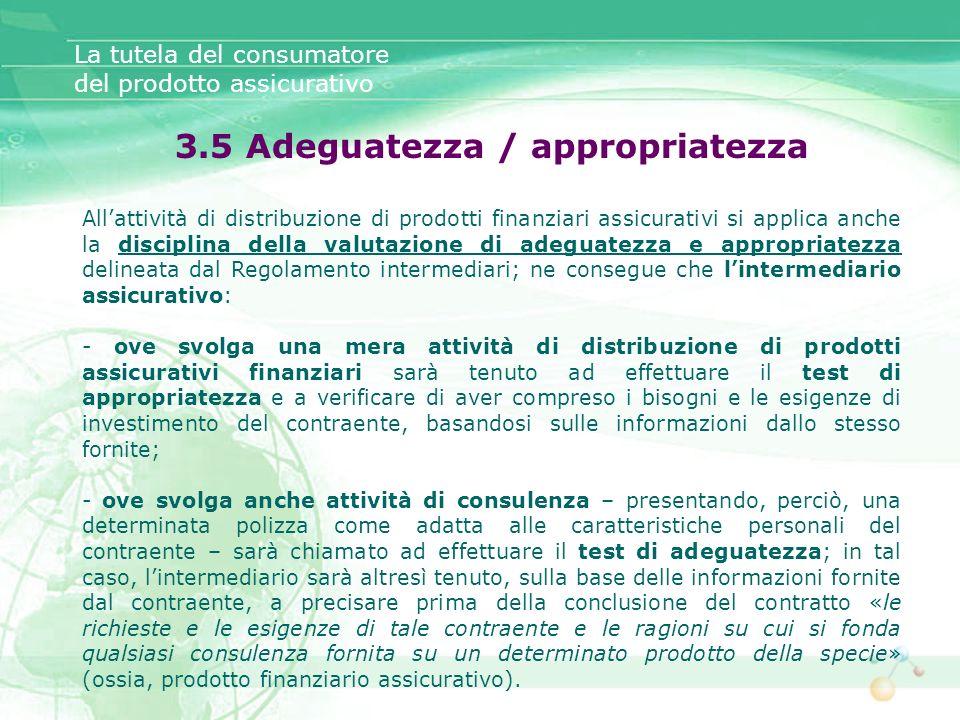 3.5 Adeguatezza / appropriatezza Allattività di distribuzione di prodotti finanziari assicurativi si applica anche la disciplina della valutazione di