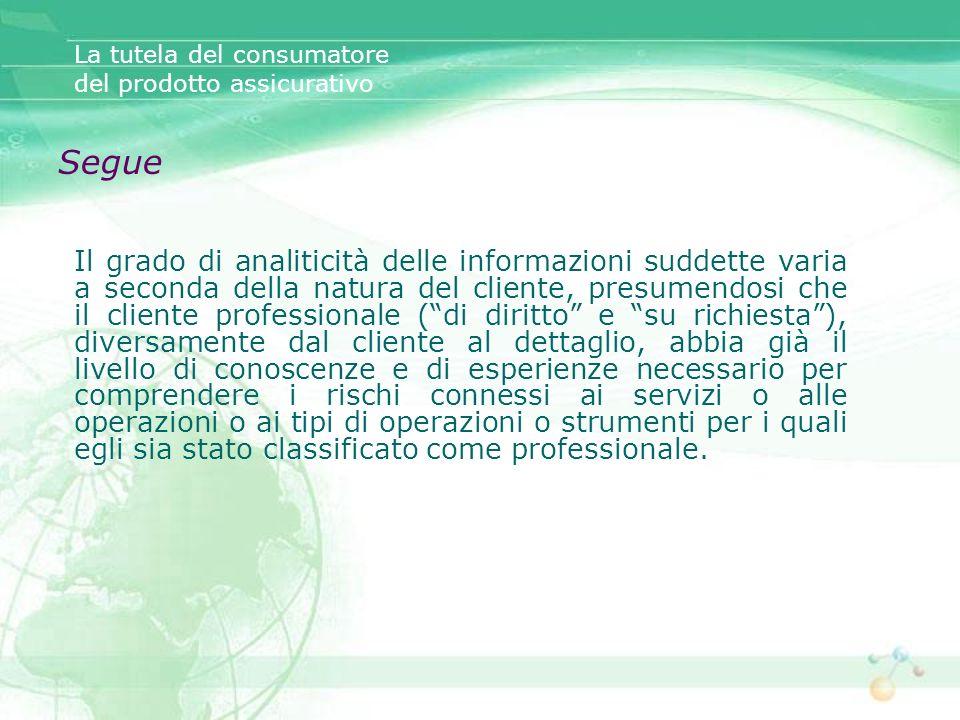 Segue Il grado di analiticità delle informazioni suddette varia a seconda della natura del cliente, presumendosi che il cliente professionale (di diri