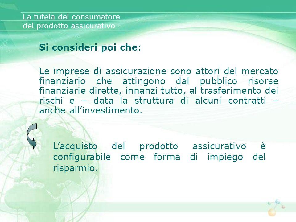 Si consideri poi che: Le imprese di assicurazione sono attori del mercato finanziario che attingono dal pubblico risorse finanziarie dirette, innanzi