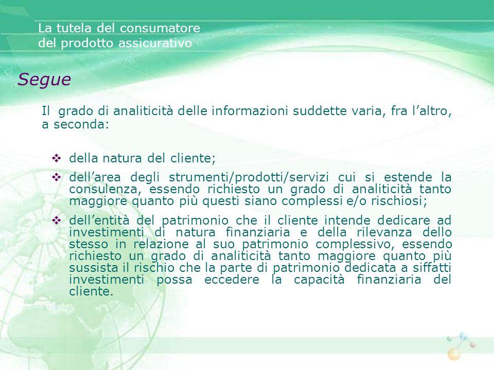 Il grado di analiticità delle informazioni suddette varia, fra laltro, a seconda: della natura del cliente; dellarea degli strumenti/prodotti/servizi