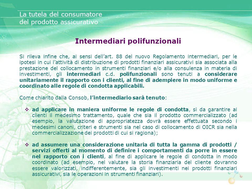 Intermediari polifunzionali Si rileva infine che, ai sensi dellart. 88 del nuovo Regolamento intermediari, per le ipotesi in cui lattività di distribu