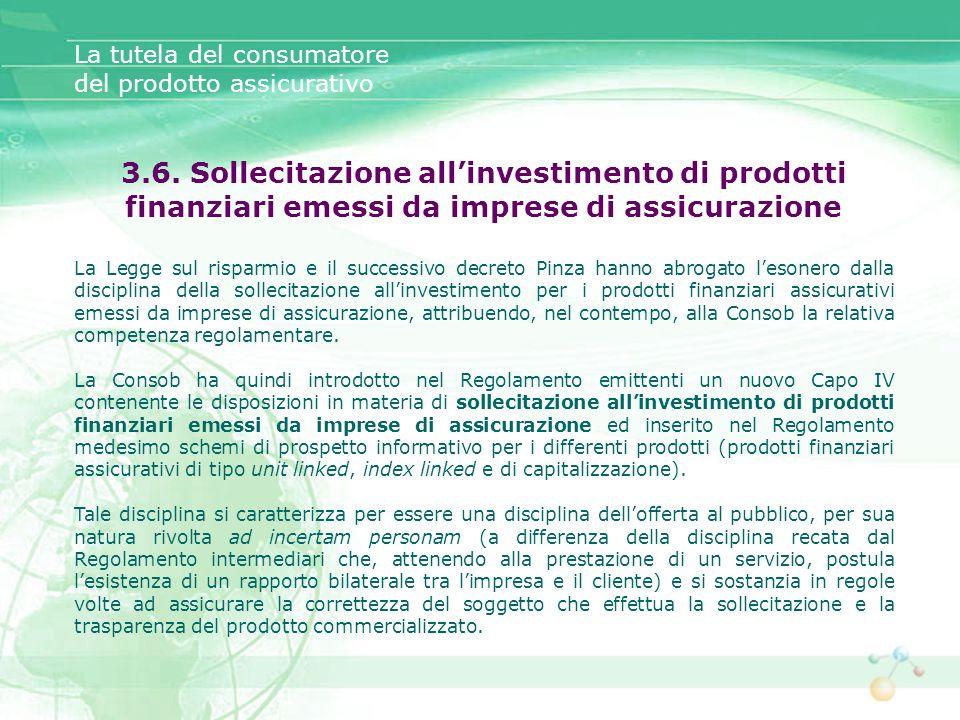 3.6. Sollecitazione allinvestimento di prodotti finanziari emessi da imprese di assicurazione La Legge sul risparmio e il successivo decreto Pinza han