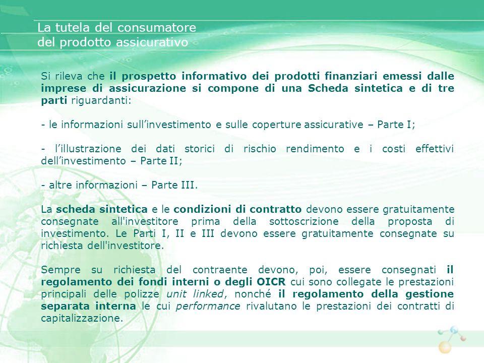 Si rileva che il prospetto informativo dei prodotti finanziari emessi dalle imprese di assicurazione si compone di una Scheda sintetica e di tre parti