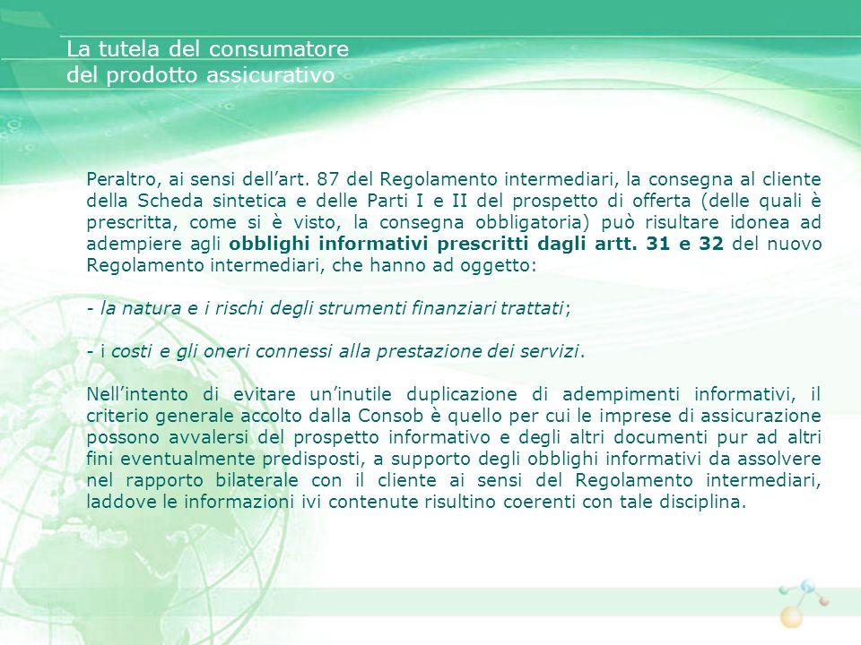 Peraltro, ai sensi dellart. 87 del Regolamento intermediari, la consegna al cliente della Scheda sintetica e delle Parti I e II del prospetto di offer